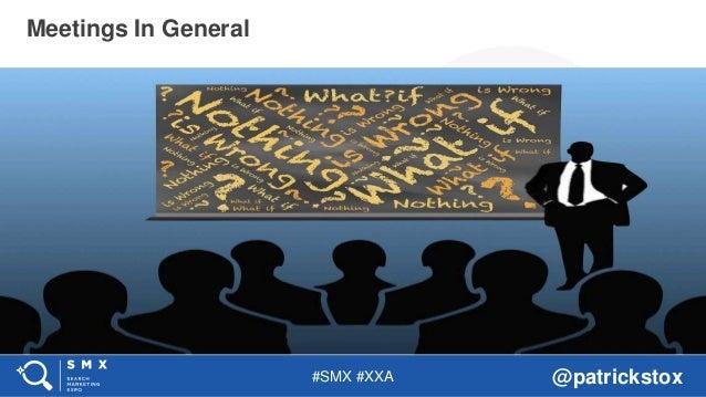 #SMX #XXA @patrickstox Meetings In General