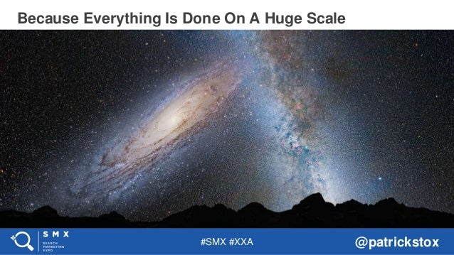 #SMX #XXA @patrickstox Because Everything Is Done On A Huge Scale
