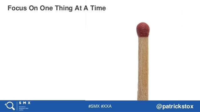 #SMX #XXA @patrickstox Focus On One Thing At A Time