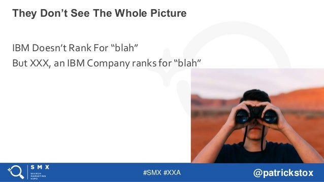 """#SMX #XXA @patrickstox IBM Doesn't Rank For """"blah"""" But XXX, an IBM Company ranks for """"blah"""" They Don't See The Whole Pictu..."""