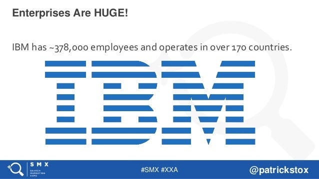 #SMX #XXA @patrickstox IBM has ~378,000 employees and operates in over 170 countries. Enterprises Are HUGE!