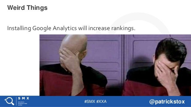 #SMX #XXA @patrickstox Installing Google Analytics will increase rankings. Weird Things