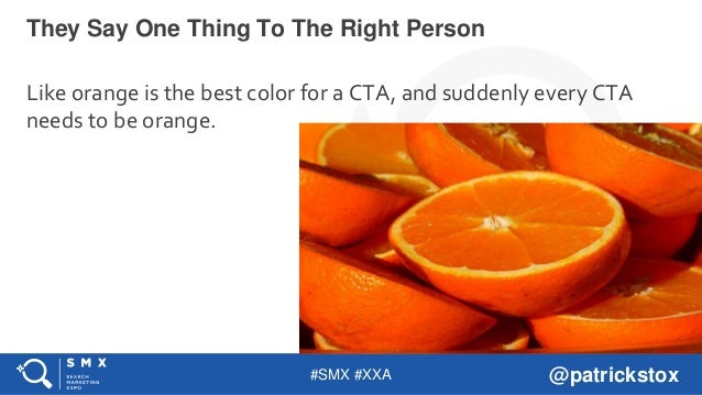 #SMX #XXA @patrickstox Like orange is the best color for a CTA, and suddenly every CTA needs to be orange. They Say One Th...