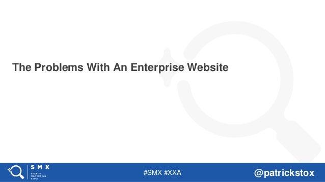 #SMX #XXA @patrickstox The Problems With An Enterprise Website