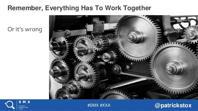 #SMX #XXA @patrickstox Or it's wrong Remember, Everything Has To Work Together
