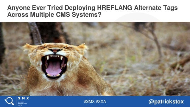 #SMX #XXA @patrickstox Anyone Ever Tried Deploying HREFLANG Alternate Tags Across Multiple CMS Systems?