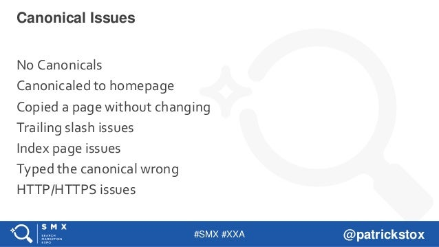 #SMX #XXA @patrickstox No Canonicals Canonicaled to homepage Copied a page without changing Trailing slash issues Index pa...