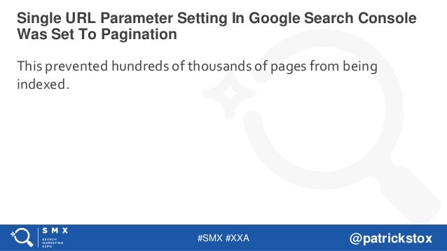 #SMX #XXA @patrickstox This prevented hundreds of thousands of pages from being indexed. Single URL Parameter Setting In G...