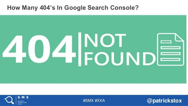 #SMX #XXA @patrickstox How Many 404's In Google Search Console?