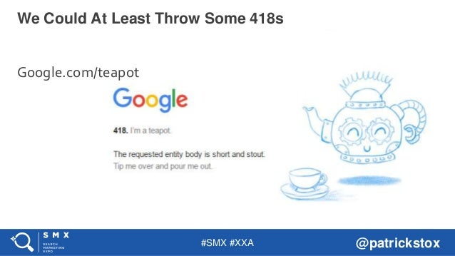 #SMX #XXA @patrickstox We Could At Least Throw Some 418s Google.com/teapot