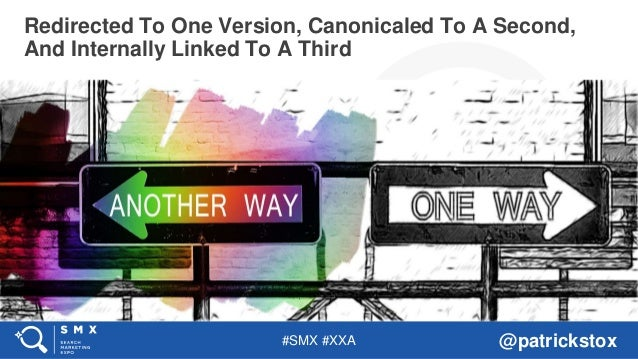 #SMX #XXA @patrickstox Redirected To One Version, Canonicaled To A Second, And Internally Linked To A Third