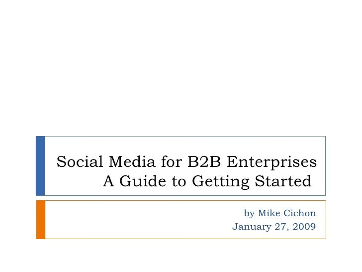 Social Media for B2B Enterprises  A Guide to Getting Started  by Mike Cichon January 27, 2009
