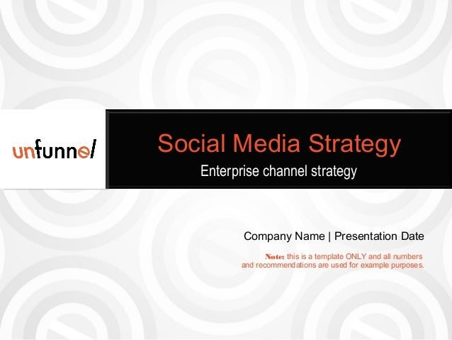 Social Media Strategy Enterprise channel strategy  Company Name | Presentation Date Note: this is a template ONLY and all ...