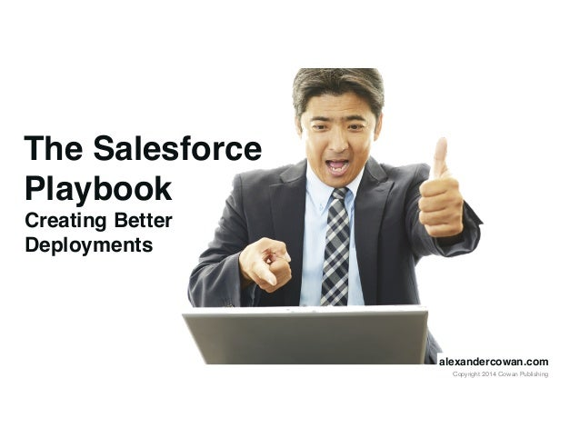 Copyright 2014 Cowan Publishing The Salesforce Playbook Creating Better Deployments alexandercowan.com