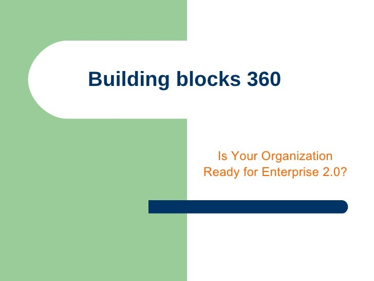 Building blocks 360 Is Your Organization Ready for Enterprise 2.0?