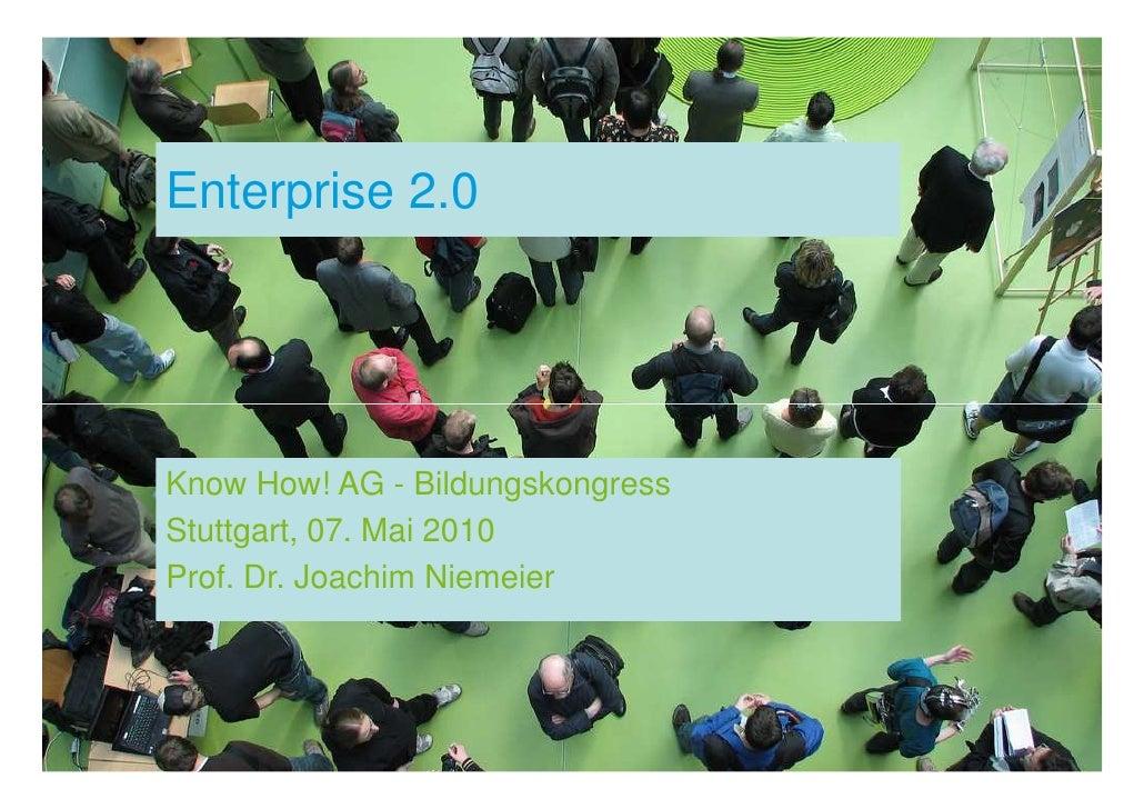 Enterprise 2.0     Know How! AG - Bildungskongress Stuttgart, 07. Mai 2010 Prof. Dr. Joachim Niemeier