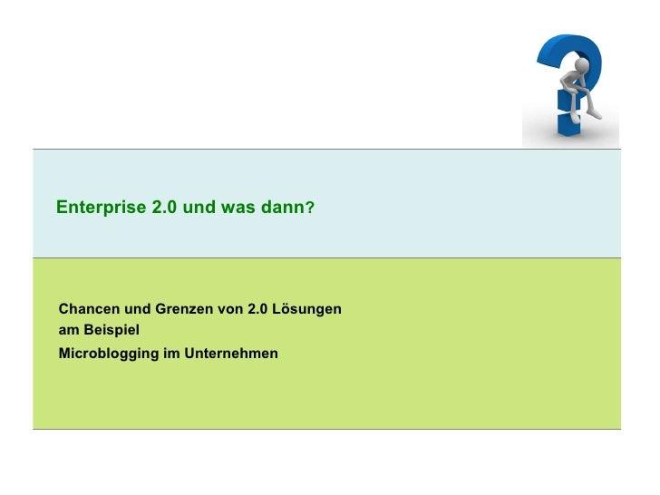 Enterprise 2.0 und was dann ? Chancen und Grenzen von 2.0 Lösungen am Beispiel   Microblogging im Unternehmen