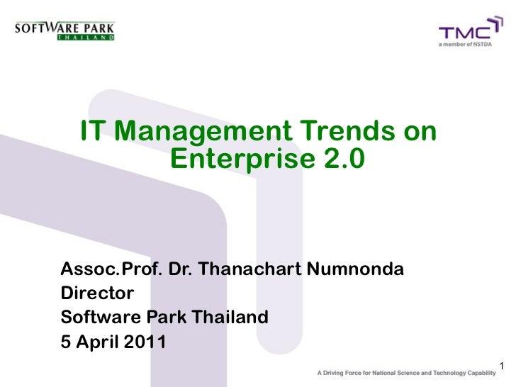IT Management Trends on       Enterprise 2.0Assoc.Prof. Dr. Thanachart NumnondaDirectorSoftware Park Thailand5 April 2011 ...
