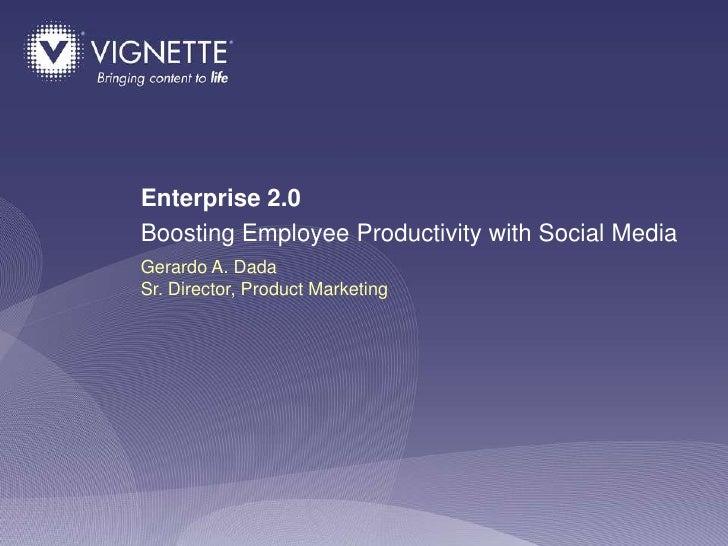 Enterprise 2.0 Boosting Employee Productivity with Social Media Gerardo A. Dada Sr. Director, Product Marketing           ...