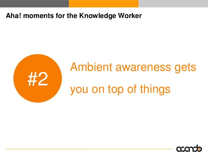Aha! moments for the Knowledge Worker                      You will discover things      #3          you didn't know you  ...