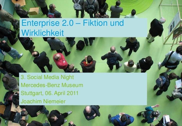 Enterprise 2.0 – Fiktion undWirklichkeit3. Social Media NightMercedes-Benz MuseumStuttgart, 06. April 2011Joachim Niemeier