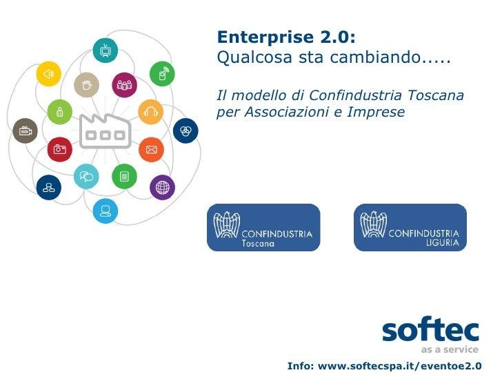 Enterprise 2.0: Qualcosa sta cambiando..... Il modello di Confindustria Toscana per Associazioni e Imprese Info: www.softe...