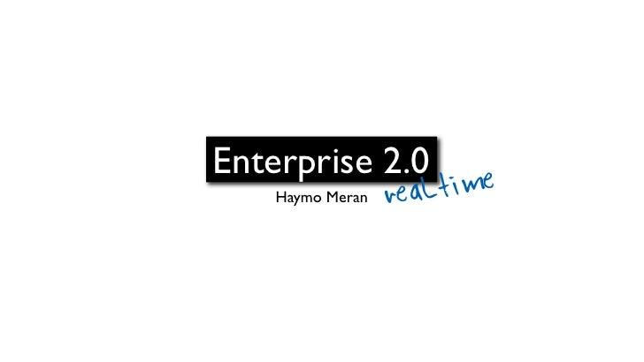 Enterprise 2.0     Haymo Meran   real time