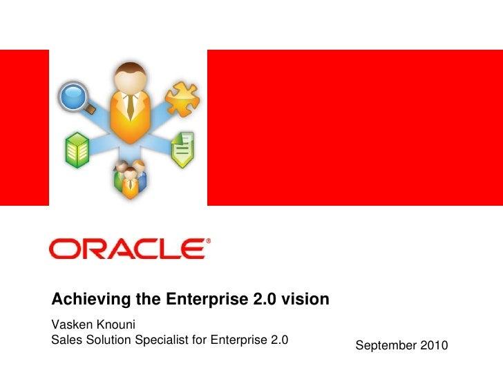 Achieving the Enterprise 2.0 vision<br />Vasken Knouni<br />Sales Solution Specialist for Enterprise 2.0<br />September 20...