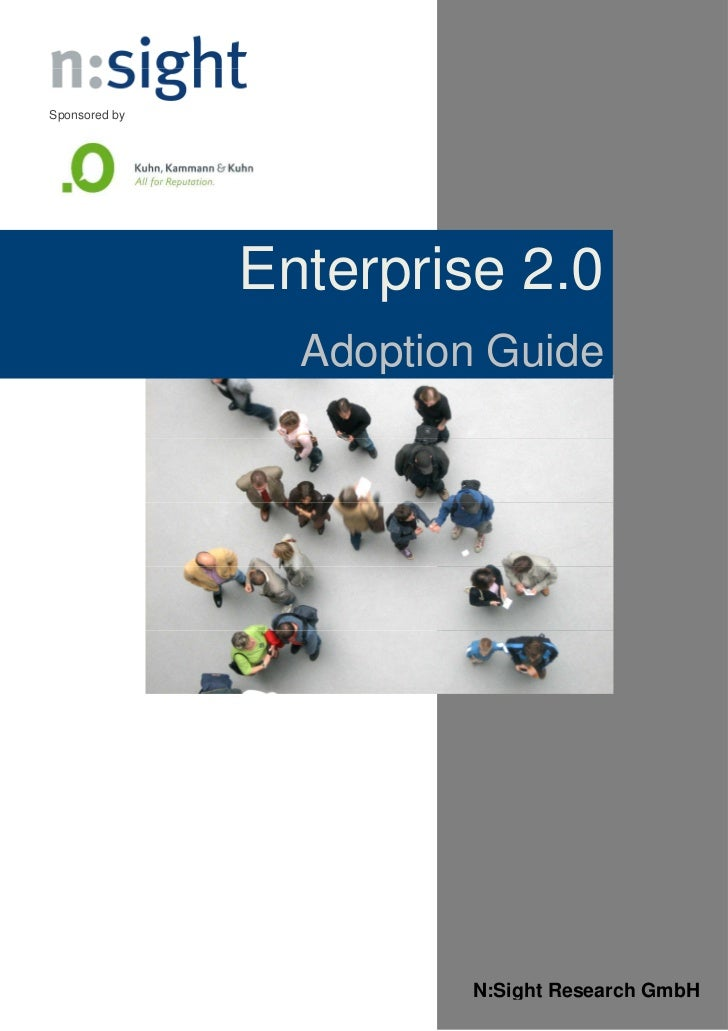 Sponsored by               Enterprise 2.0                 Adoption Guide                        N:Sight Research GmbH