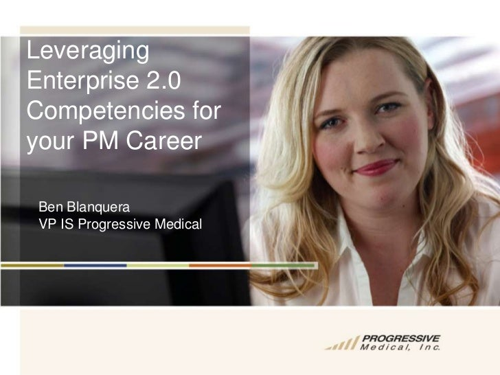 Leveraging Enterprise 2.0 Competencies for your PM Career<br />Ben Blanquera <br />VP IS Progressive Medical<br />