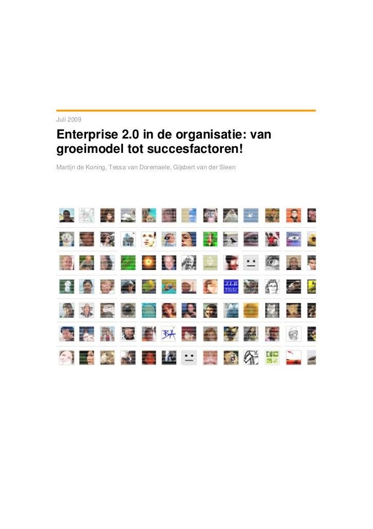 Juli 2009Enterprise 2.0 in de organisatie: vangroeimodel tot succesfactoren!Martijn de Koning, Tessa van Doremaele, Gijsbe...