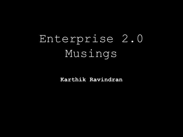 Enterprise 2.0    Musings   Karthik Ravindran