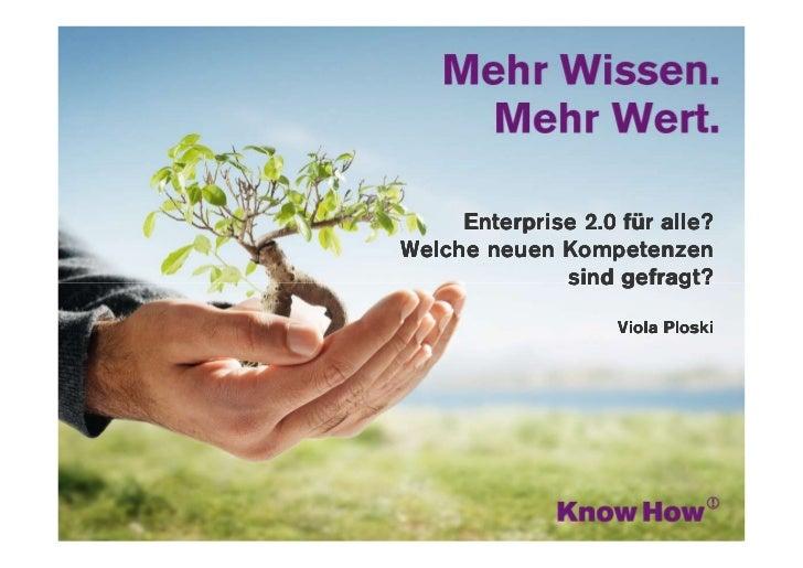 www.knowhow.de     Enterprise 2.0 für alle?Welche neuen Kompetenzen              sind gefragt?                    Viola Pl...