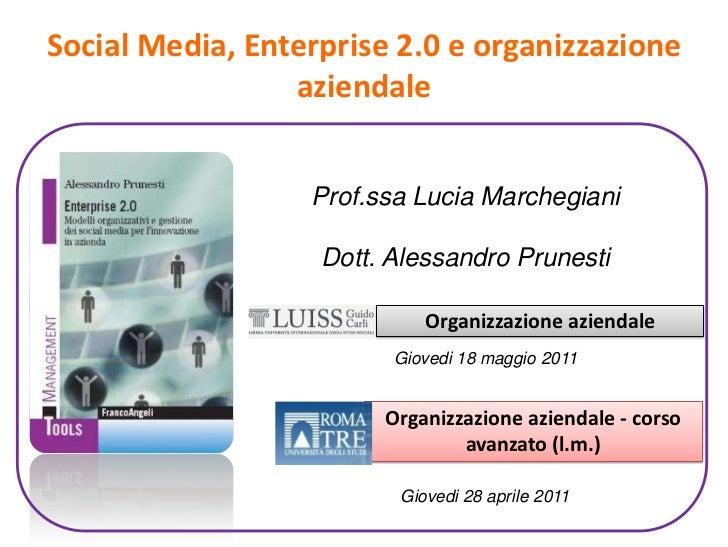Social Media, Enterprise 2.0 e organizzazione aziendale<br />Prof.ssa Lucia Marchegiani<br />Dott. Alessandro Prunesti<br ...