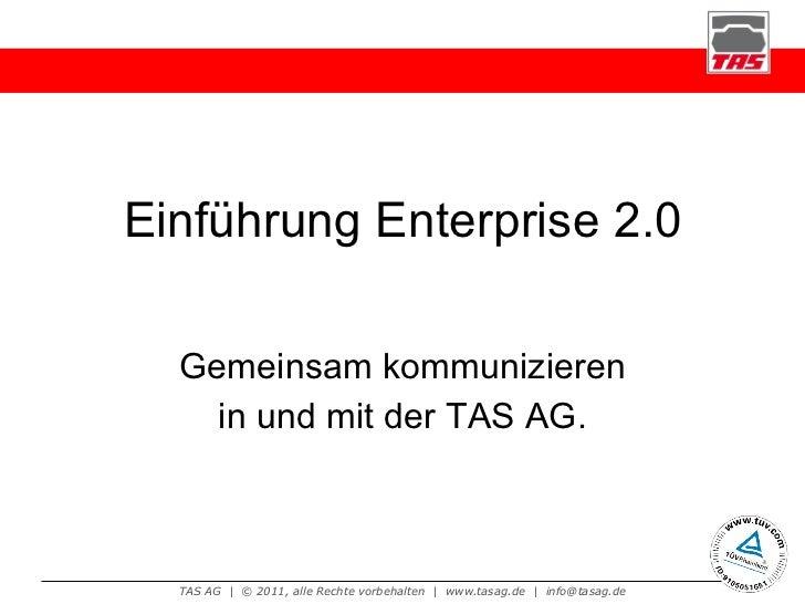Einführung Enterprise 2.0 Gemeinsam kommunizieren in und mit der TAS AG.