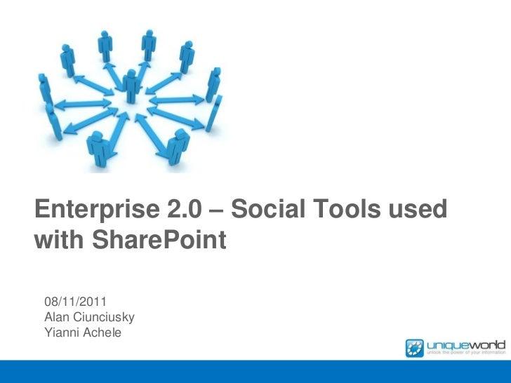 Enterprise 2.0 – Social Tools usedwith SharePoint08/11/2011Alan CiunciuskyYianni Achele