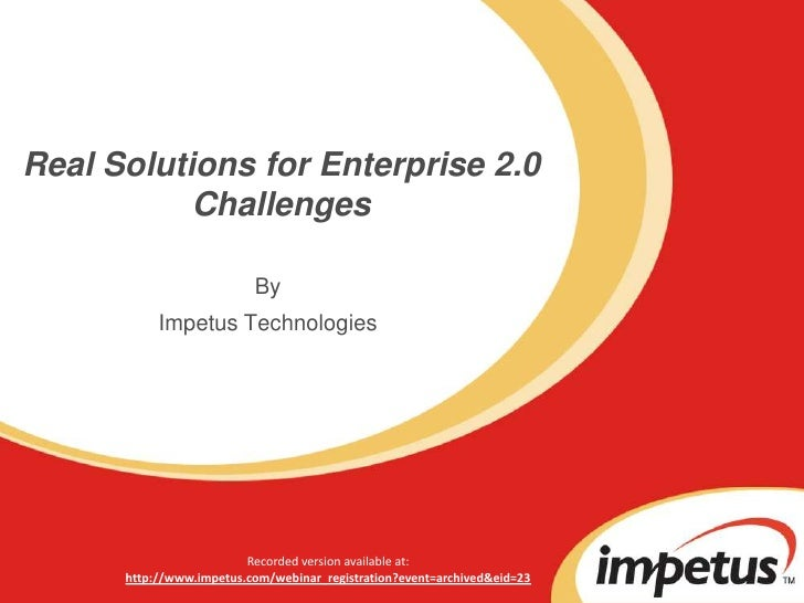 Real Solutions for Enterprise 2.0 Challenges<br />By<br />Impetus Technologies<br />Recorded version available at:<br />ht...
