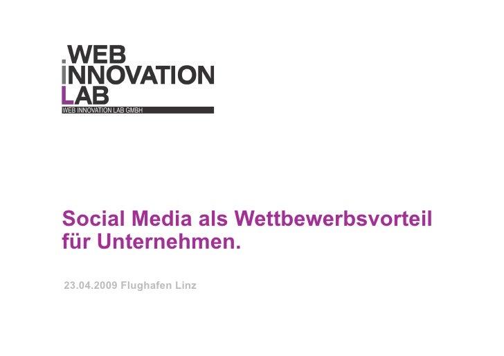 Social Media als Wettbewerbsvorteil für Unternehmen. 23.04.2009 Flughafen Linz