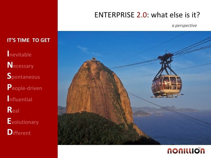 ENTERPRISE  2.0 : what else is it? a perspective  I nevitable  N ecessary S pontaneous P eople-driven I nfluential  R eal ...