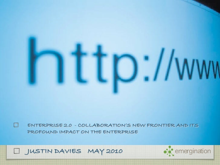 ENTERPRISE 2.0 - COLLABORATION'S NEW FRONTIER AND ITS PROFOUND IMPACT ON THE ENTERPRISE   JUSTIN DAVIES MAY 2010          ...