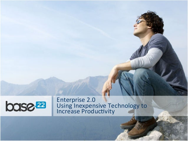 Enterprise	   2.0	    Using	   Inexpensive	   Technology	   to	   	    Increase	   Produc<vity