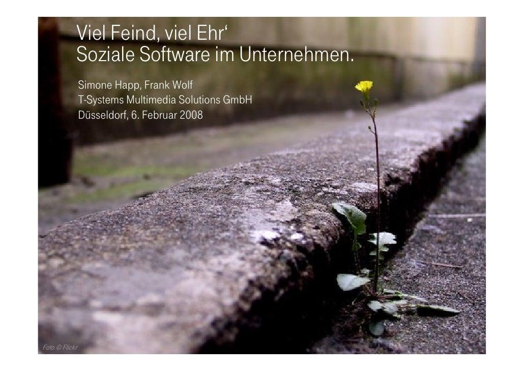 Viel Feind, viel Ehr'             Soziale Software im Unternehmen.                 Simone Happ, Frank Wolf                ...
