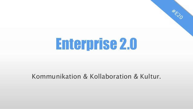 Enterprise 2.0 Kommunikation & Kollaboration & Kultur.