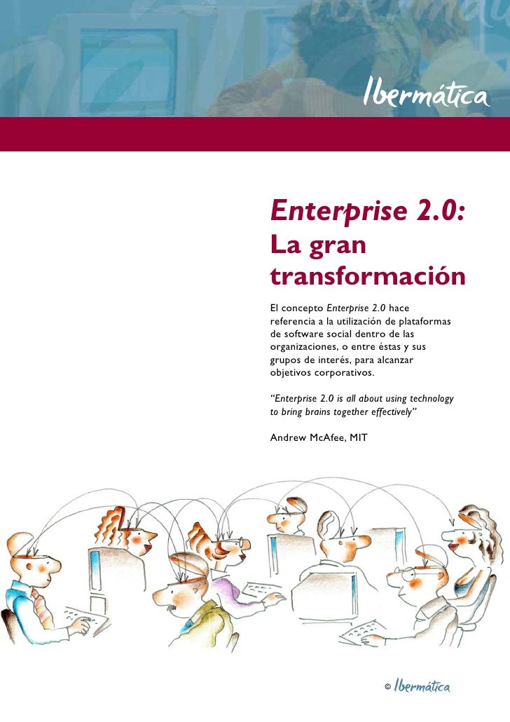 Enterprise 2.0: La gran transformación El concepto Enterprise 2.0 hace referencia a la utilización de plataformas de softw...
