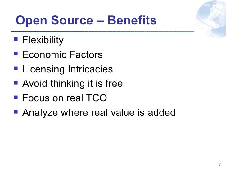 Open Source – Benefits <ul><li>Flexibility </li></ul><ul><li>Economic Factors </li></ul><ul><li>Licensing Intricacies </li...
