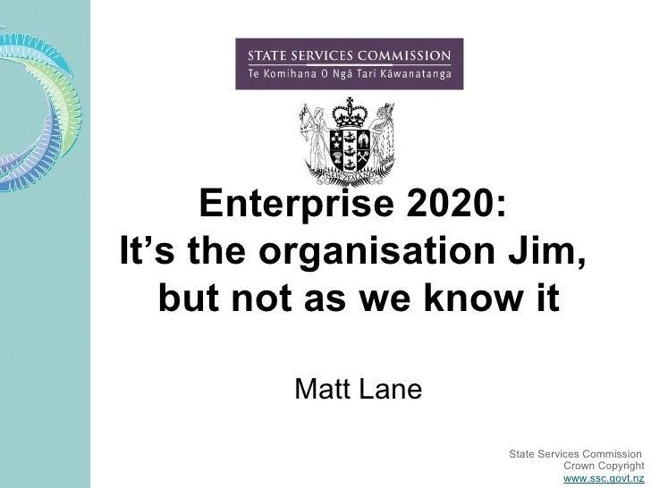 Enterprise 2020:  It's the organisation Jim,  but not as we know it Matt Lane