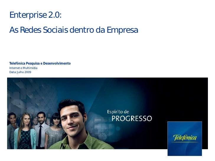 Enterprise 2.0: As Redes Sociais dentro da Empresa   Telefônica Pesquisa e Desenvolvimento Internet e Multimídia Data: Jul...