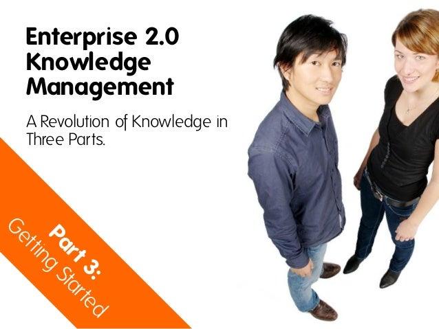 Enterprise 2.0KnowledgeManagementA Revolution of Knowledge inThree Parts.