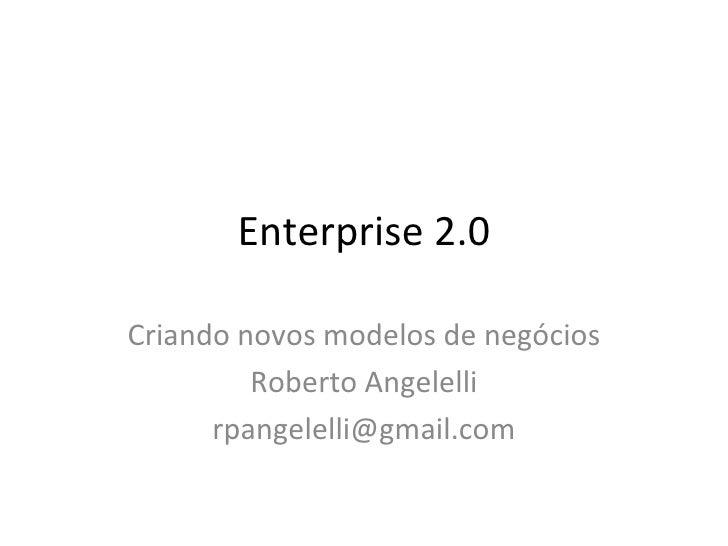 Enterprise 2.0 Criando novos modelos de negócios Roberto Angelelli [email_address]