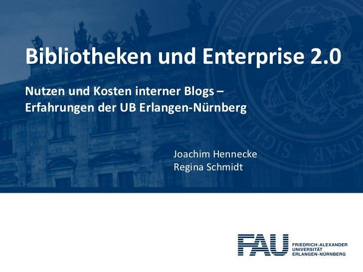 Bibliotheken und Enterprise 2.0Nutzen und Kosten interner Blogs –Erfahrungen der UB Erlangen-Nürnberg                     ...